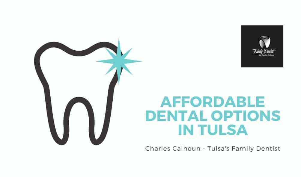 affordable dental options in tulsa charles calhoun tulsa family dentist