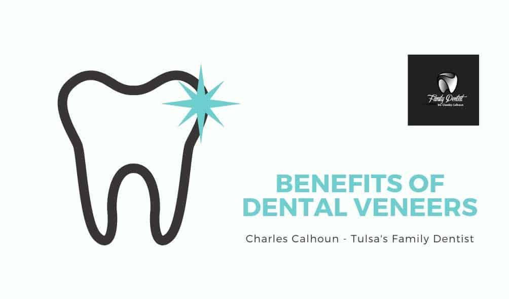 benefits of dental veneers charles calhoun tulsa family dentist